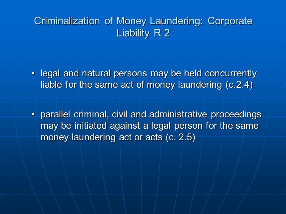 Criminalization of Money Laundering: Corporate Liability R 2 legal and natural persons may be held concurrently liable for the same act of money laund