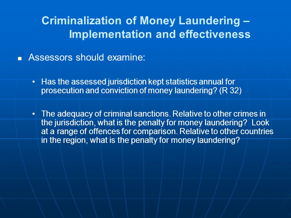 Criminalization of Money Laundering – Implementation and effectiveness Assessors should examine: Has the assessed jurisdiction kept statistics annual