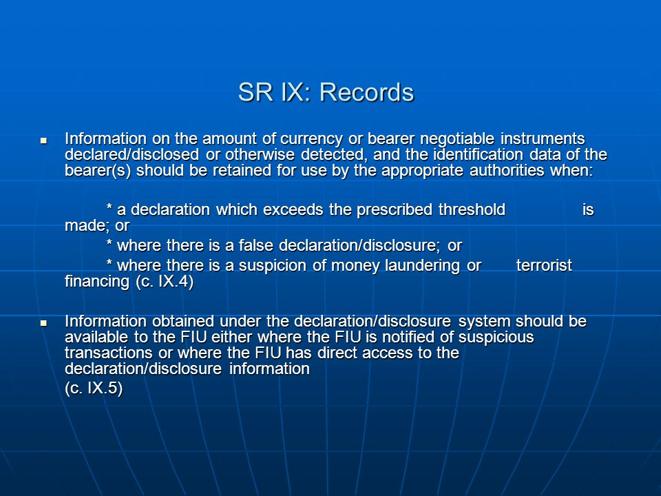 SR IX: Records Information on the amount of currency or bearer negotiable instruments declared/disclosed or otherwise detected, and the identification