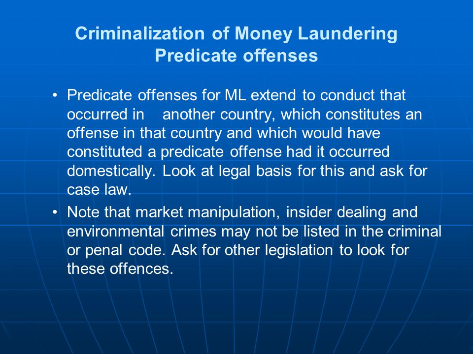 Criminalization of Money Laundering Predicate offenses Predicate offenses for ML extend to conduct that occurred in another country, which constitutes