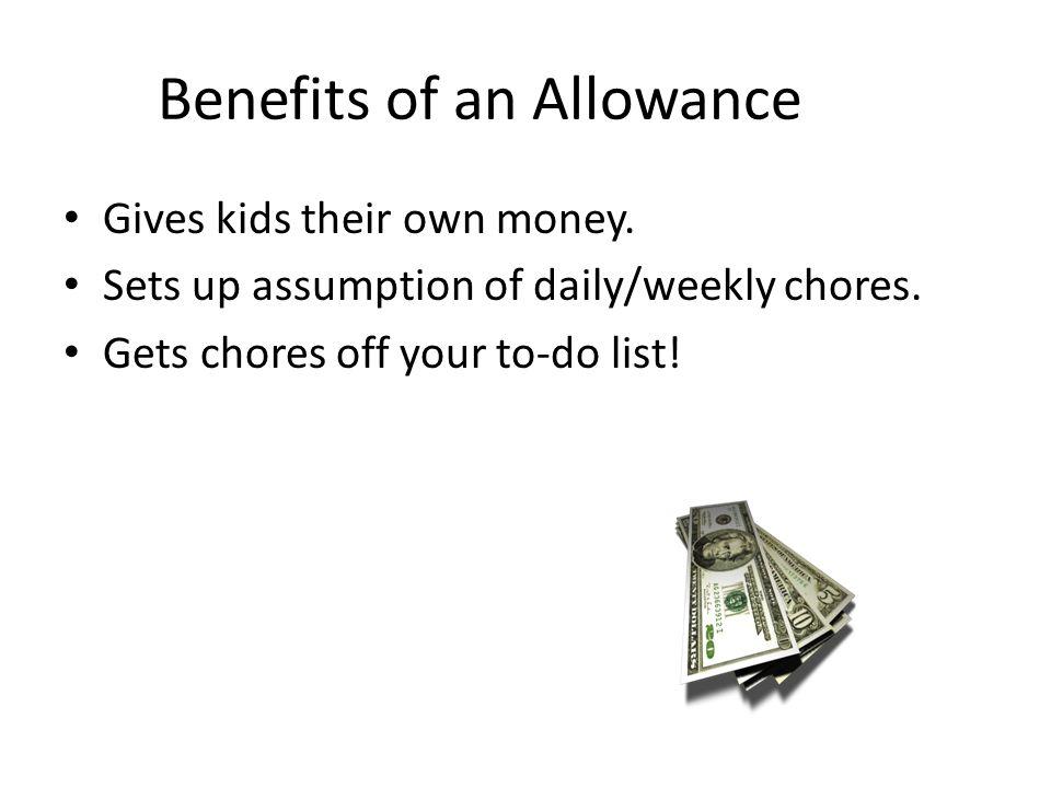 Benefits of an Allowance Gives kids their own money.