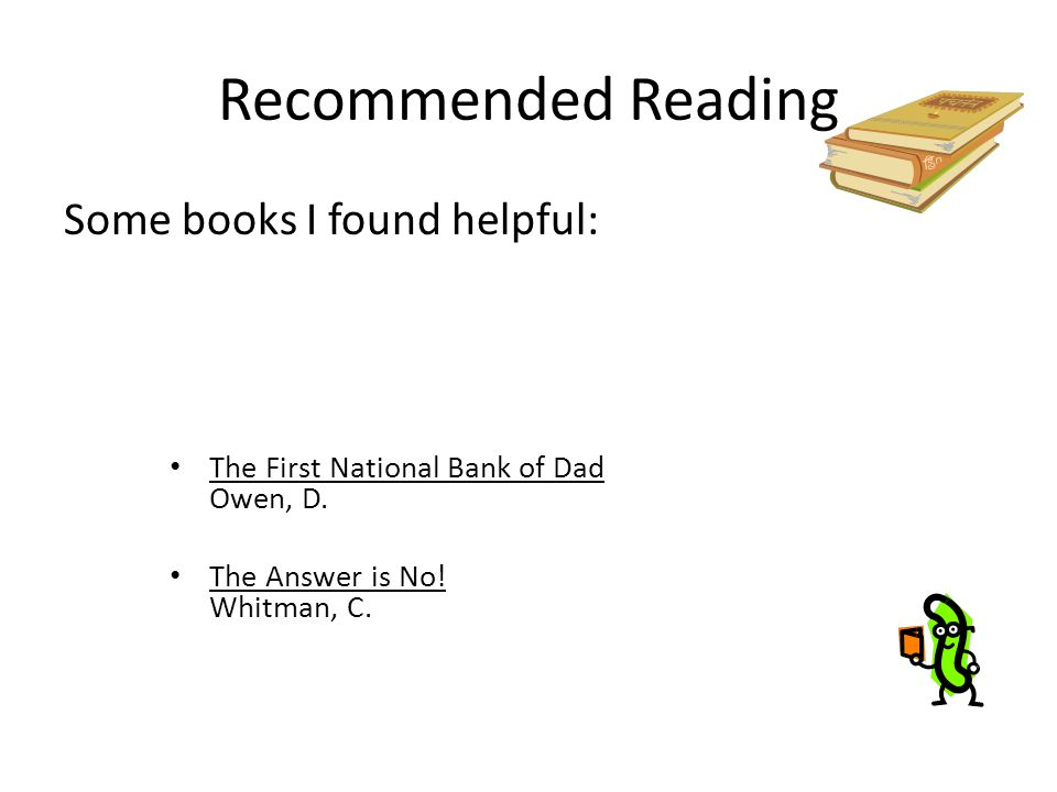 Recommended Reading Some books I found helpful: The First National Bank of Dad Owen, D.