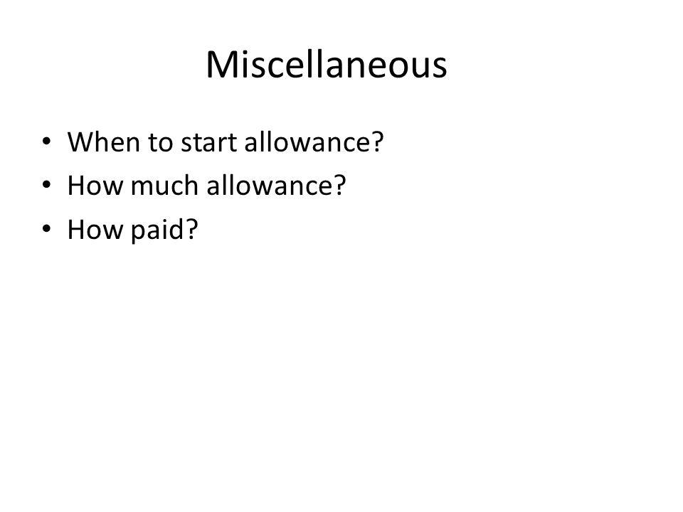 Miscellaneous When to start allowance? How much allowance? How paid?