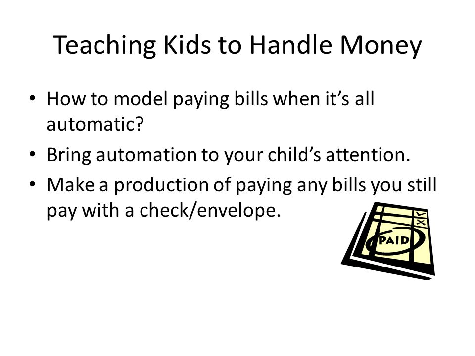 Teaching Kids to Handle Money Making finances fun Playing money games (Monopoly, Life, CashFlow) Games with real bills: which number is biggest.