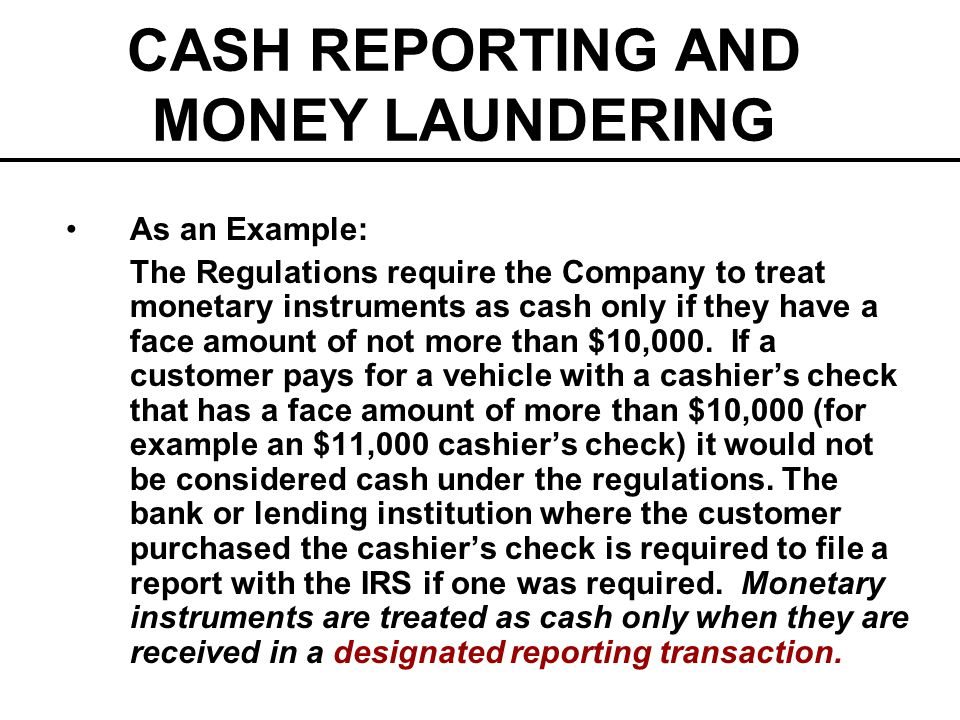 CASH REPORTING AND MONEY LAUNDERING As an Example: The Regulations require the Company to treat monetary instruments as cash only if they have a face