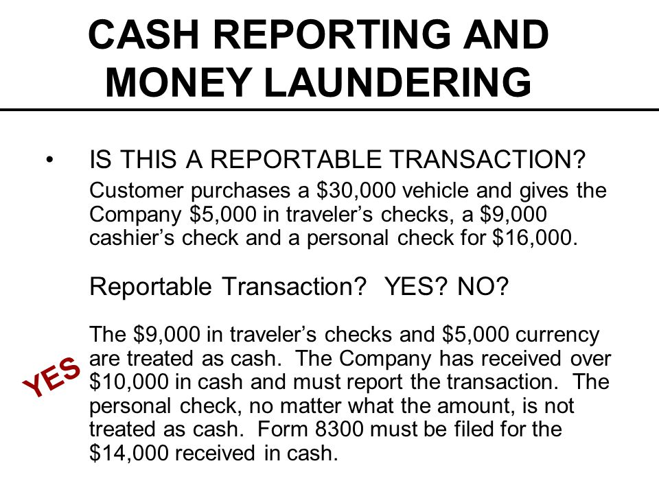 CASH REPORTING AND MONEY LAUNDERING IS THIS A REPORTABLE TRANSACTION.