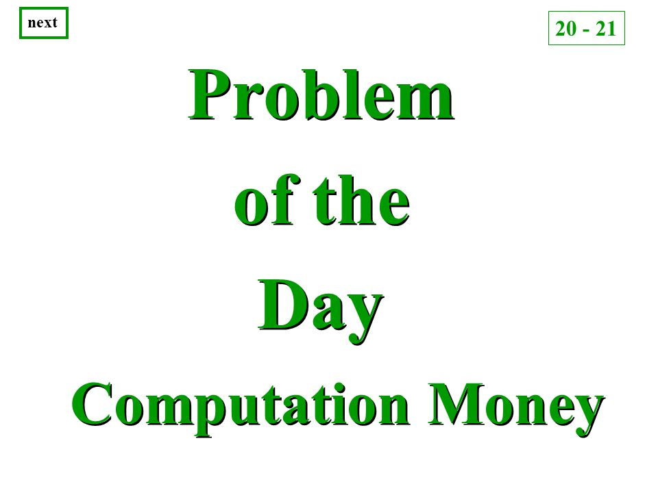Problem of the Day Problem of the Day Computation Money next 20 - 21