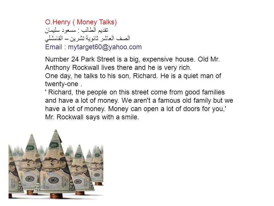 O.Henry ( Money Talks) تقديم الطالب : مسعود سليمان الصف العاشر ثانوية تشرين – القامشلي Email : mytarget60@yahoo.com Number 24 Park Street is a big, expensive house.