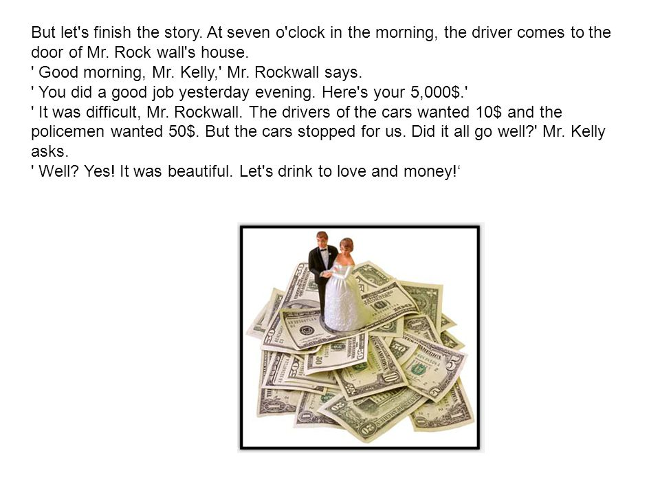 But let s finish the story.At seven o clock in the morning, the driver comes to the door of Mr.