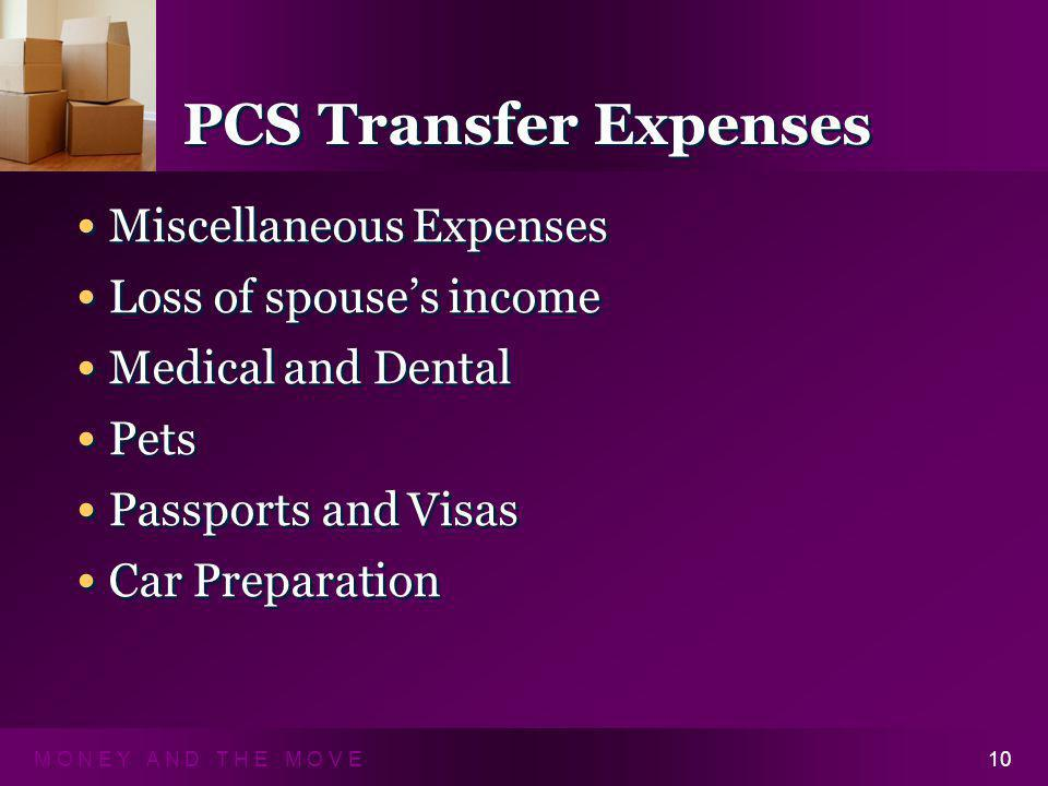 M O N E Y A N D T H E M O V E10 PCS Transfer Expenses Miscellaneous Expenses Loss of spouses income Medical and Dental Pets Passports and Visas Car Pr