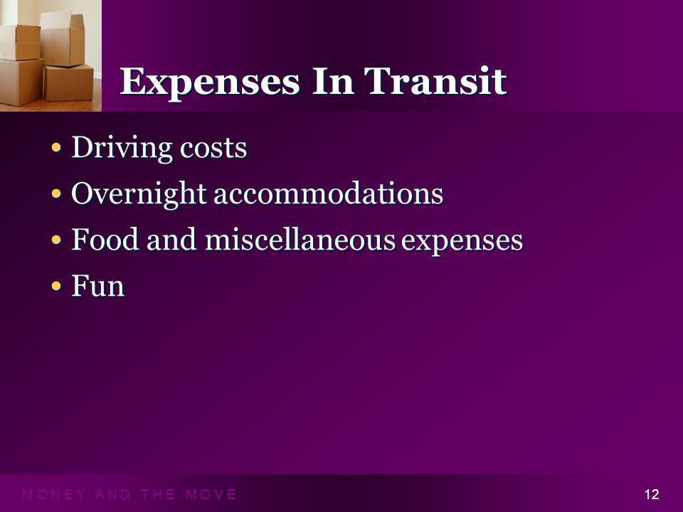 M O N E Y A N D T H E M O V E12 Expenses In Transit Driving costs Overnight accommodations Food and miscellaneous expenses Fun Driving costs Overnight