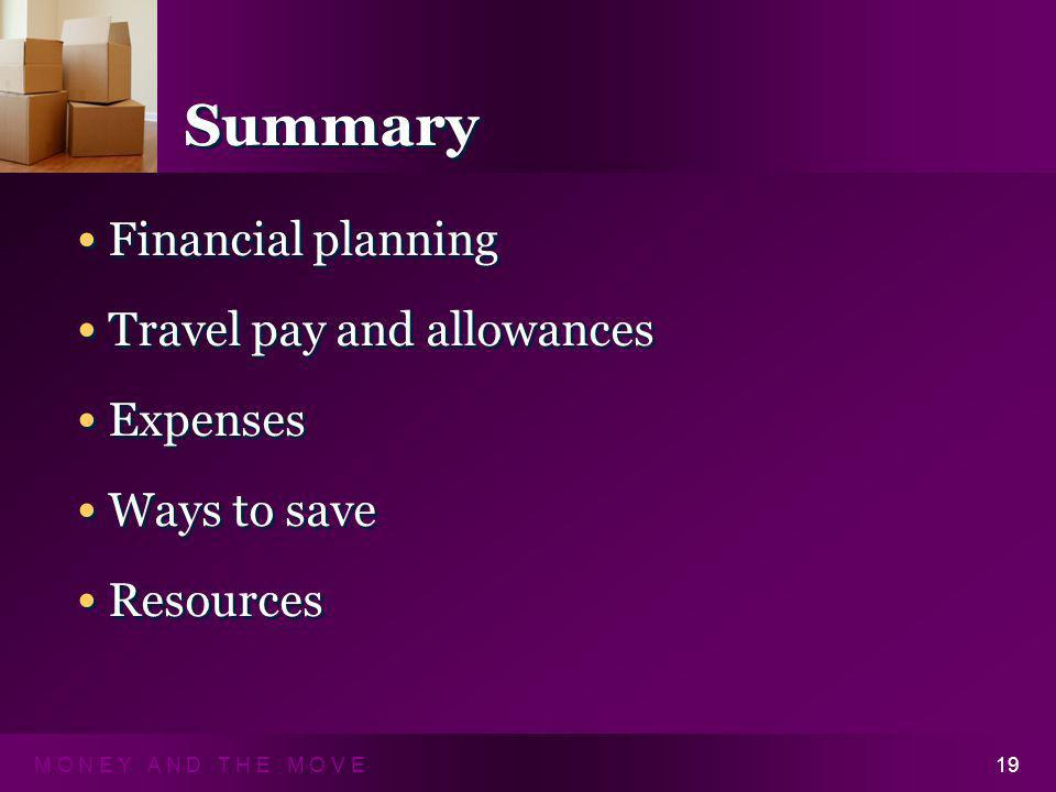 M O N E Y A N D T H E M O V E19 Summary Financial planning Travel pay and allowances Expenses Ways to save Resources Financial planning Travel pay and allowances Expenses Ways to save Resources