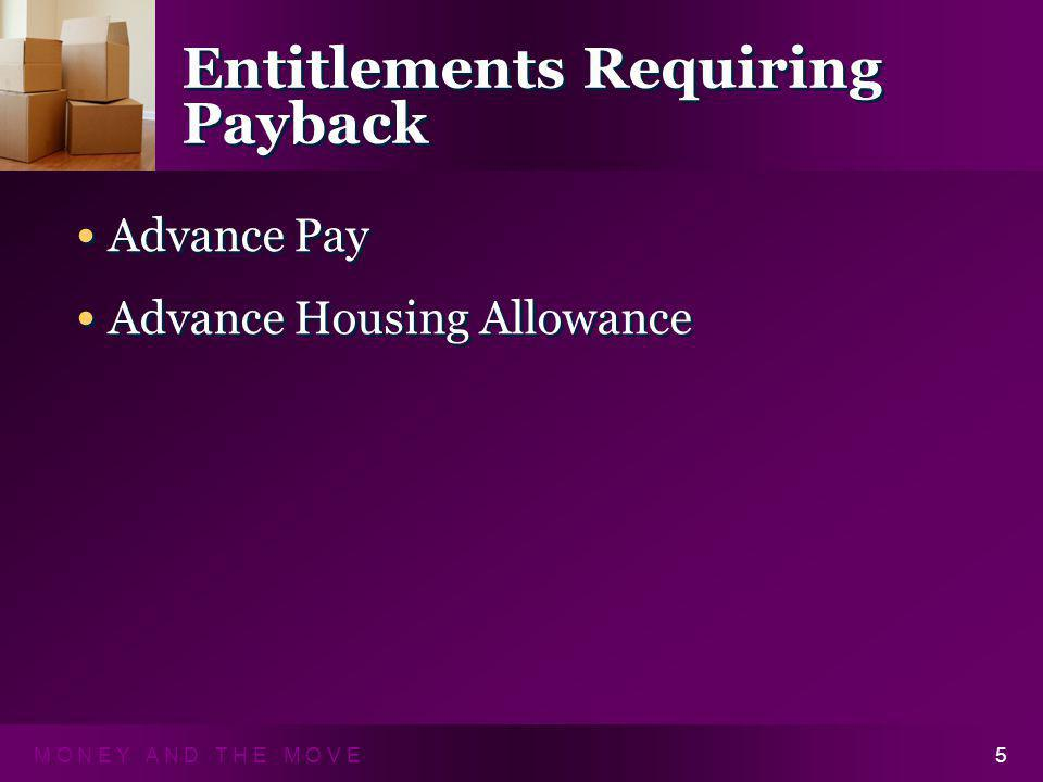 M O N E Y A N D T H E M O V E5 Entitlements Requiring Payback Advance Pay Advance Housing Allowance Advance Pay Advance Housing Allowance