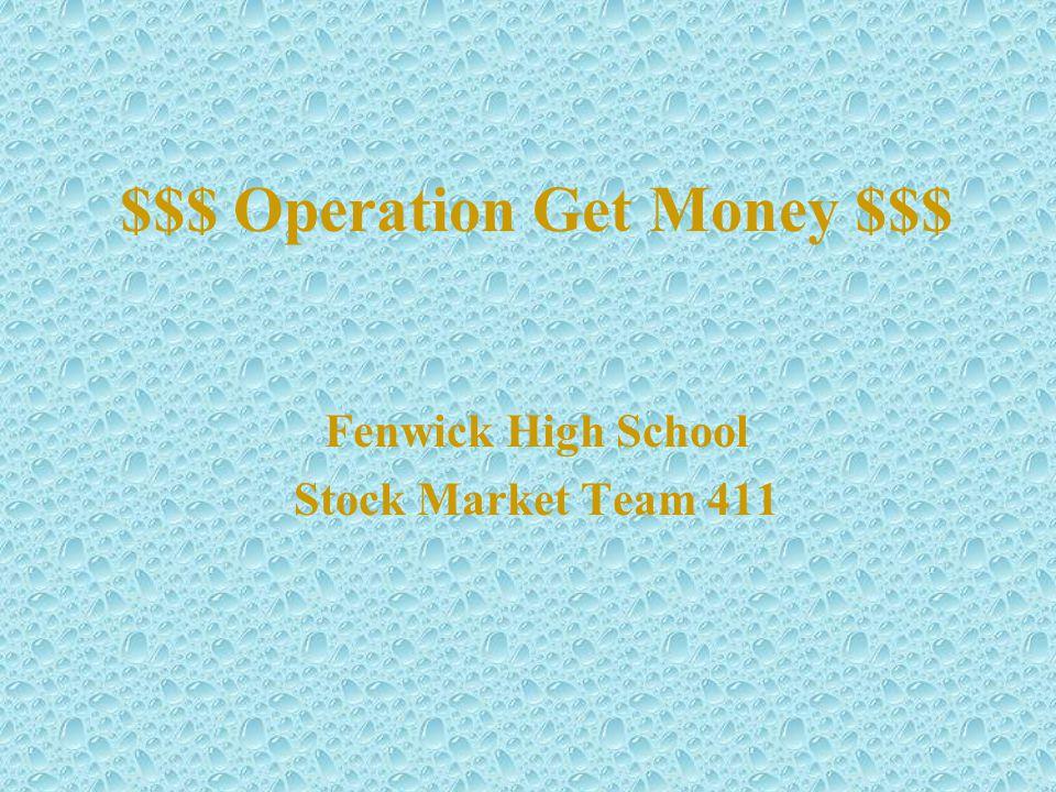 $$$ Operation Get Money $$$ Fenwick High School Stock Market Team 411