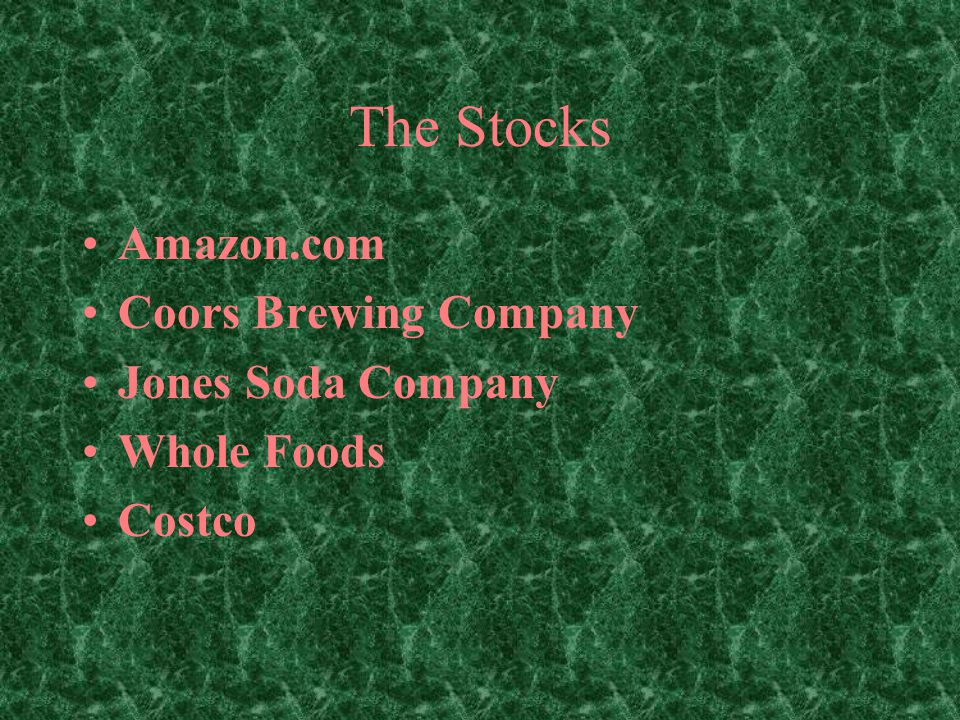 The Stocks Amazon.com Coors Brewing Company Jones Soda Company Whole Foods Costco