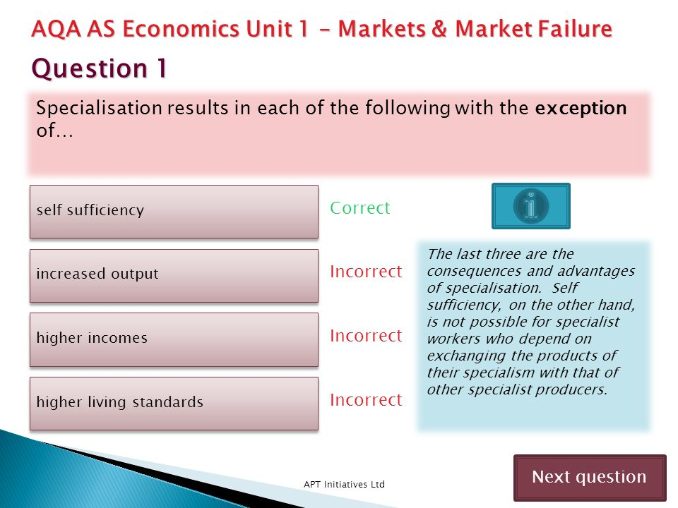 Specialisation results in each of the following with the exception of… APT Initiatives Ltd Correct Incorrect Next question self sufficiency increased