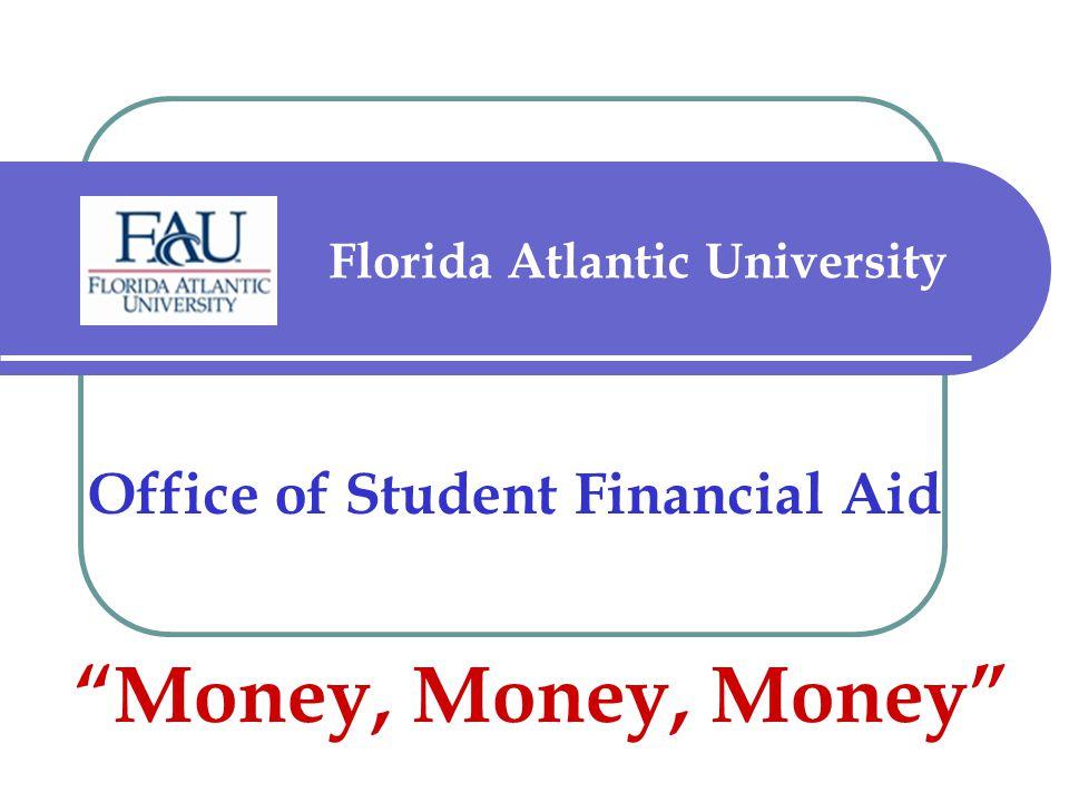 Florida Atlantic University Office of Student Financial Aid Money, Money, Money