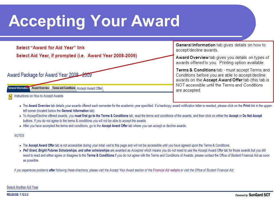 Accepting Your Award Select Award for Aid Year link Select Aid Year, if prompted (i.e. Award Year 2008-2009) General Information tab gives details on