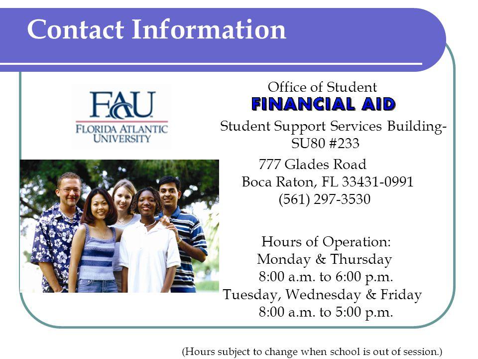 Student Financial Aid Raton/Main Campus: (561) 297-3530 Boca Raton/Main Campus: (561) 297-3530 Davie Campus: (954) 236-1229 Northern Campuses: (561) 799-8698 Website: www.fau.edu/finaid