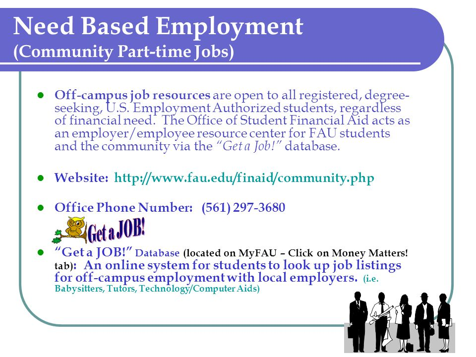 Need Based Employment (Community Part-time Jobs) Off-campus job resources are open to all registered, degree- seeking, U.S. Employment Authorized stud