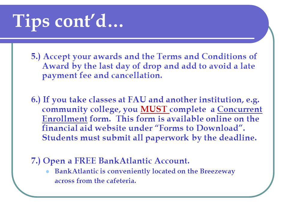 Tips contd… 5.) Accept your awards and the Terms and Conditions of Award by the last day of drop and add to avoid a late payment fee and cancellation.