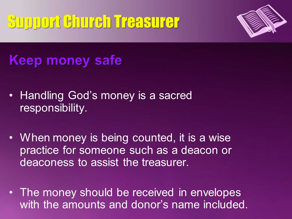 Keep money safe Handling Gods money is a sacred responsibility.