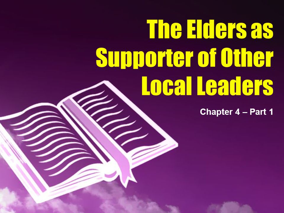 The Elders as Supporter of Other Local Leaders Chapter 4 – Part 1