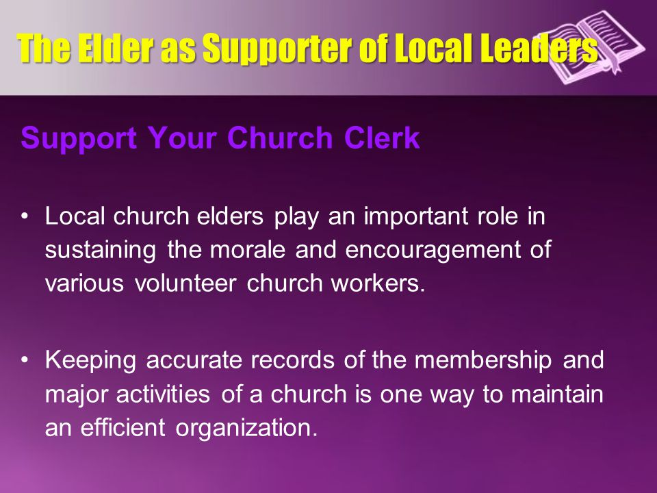 Support Your Church Clerk Local church elders play an important role in sustaining the morale and encouragement of various volunteer church workers.