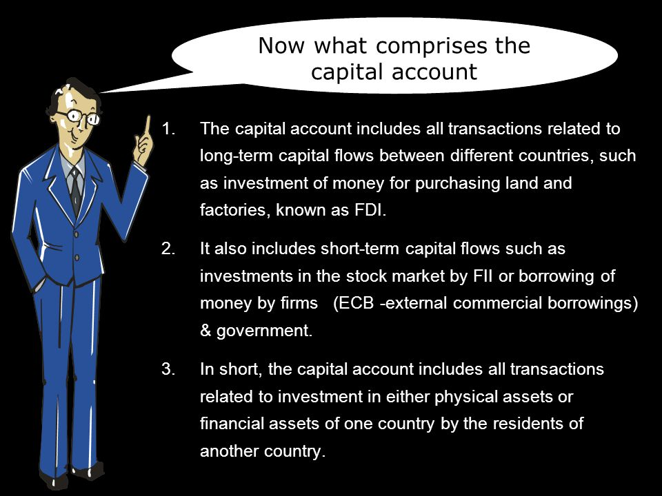 1.The capital account includes all transactions related to long-term capital flows between different countries, such as investment of money for purchasing land and factories, known as FDI.