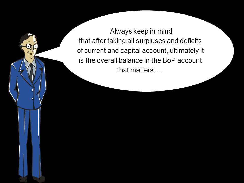 Always keep in mind that after taking all surpluses and deficits of current and capital account, ultimately it is the overall balance in the BoP account that matters.