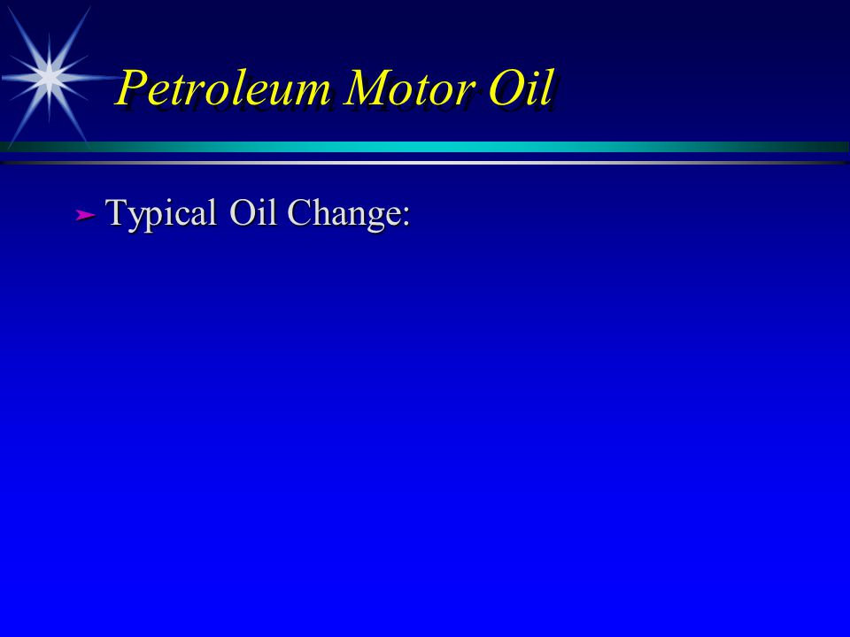 Petroleum Motor Oil ä Typical Oil Change: