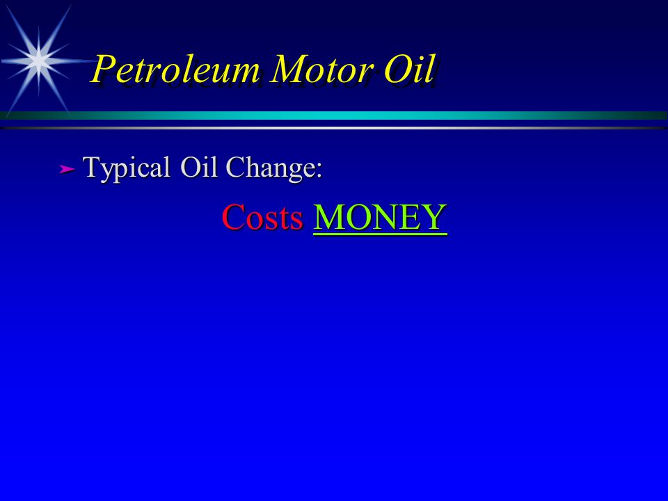 Petroleum Motor Oil ä Typical Oil Change: Costs MONEY