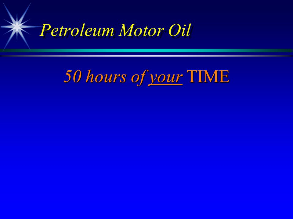 Petroleum Motor Oil 50 hours of your TIME