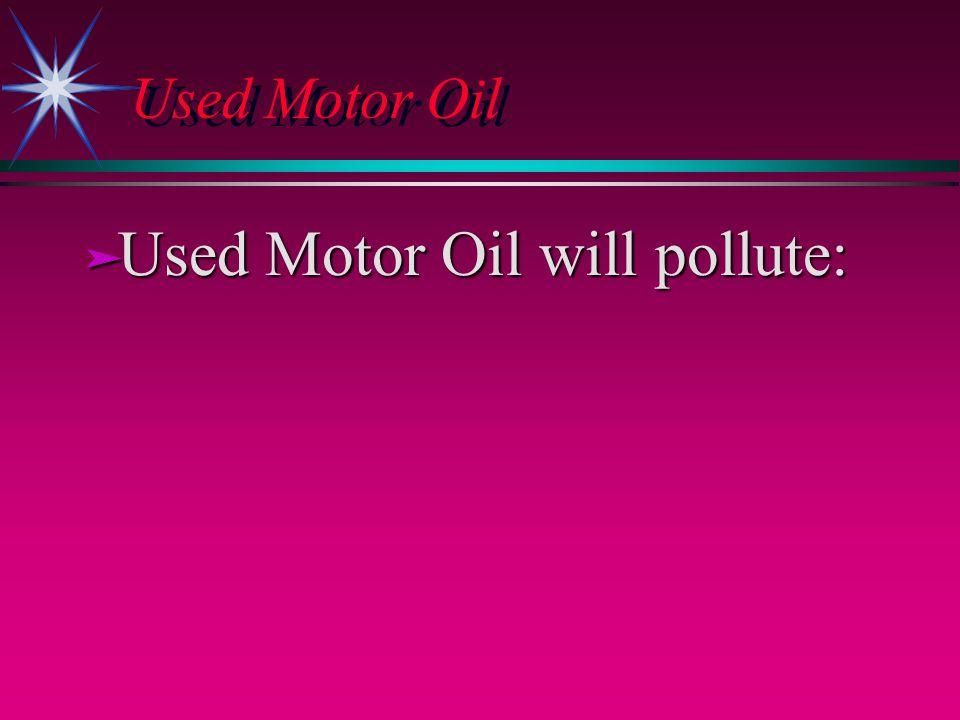 Used Motor Oil ä Used Motor Oil will pollute:
