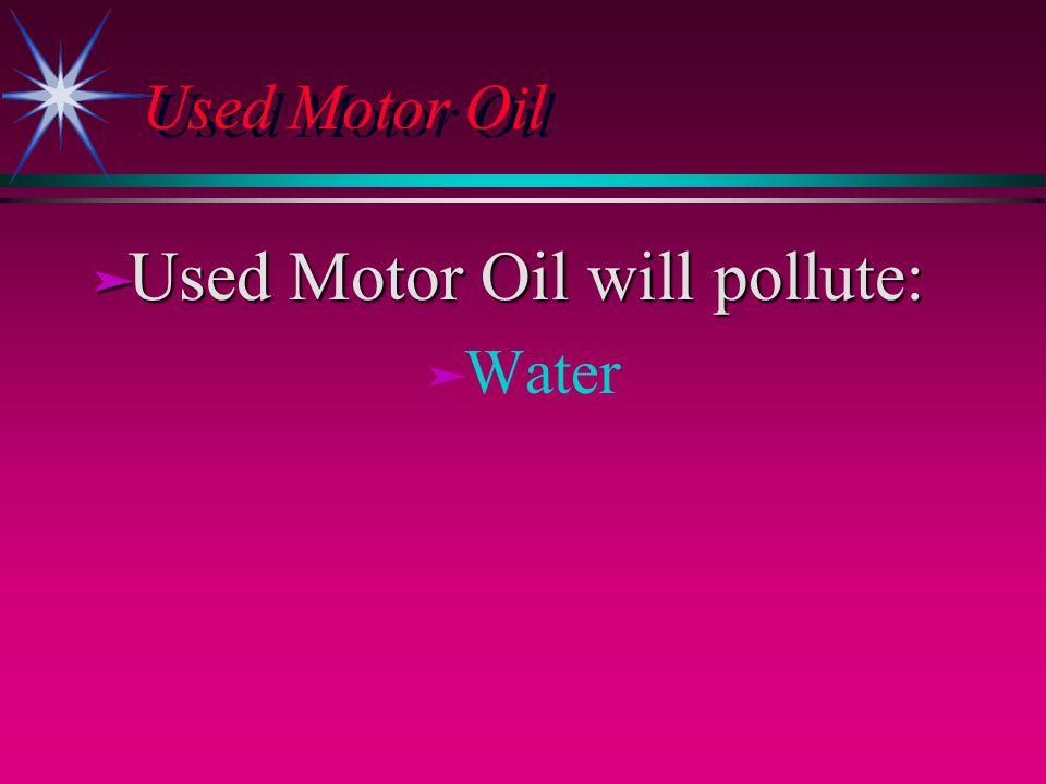 Used Motor Oil ä Used Motor Oil will pollute: ä ä Water