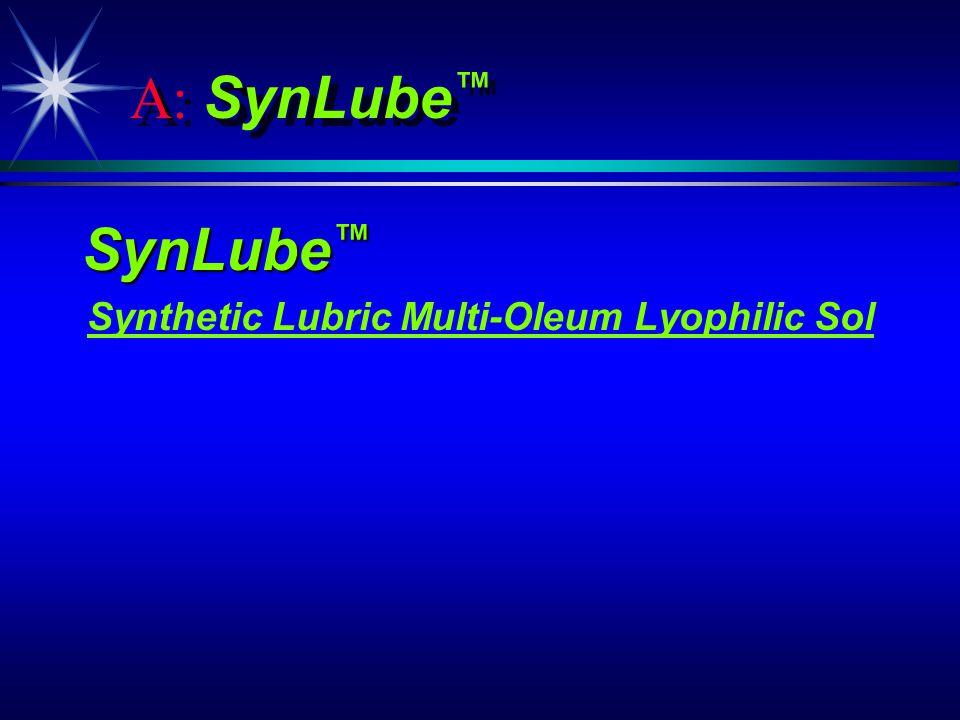 A: SynLube SynLube SynLube Synthetic Lubric Multi-Oleum Lyophilic Sol