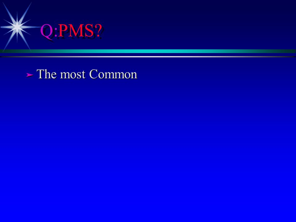 Q:PMS? ä The most Common