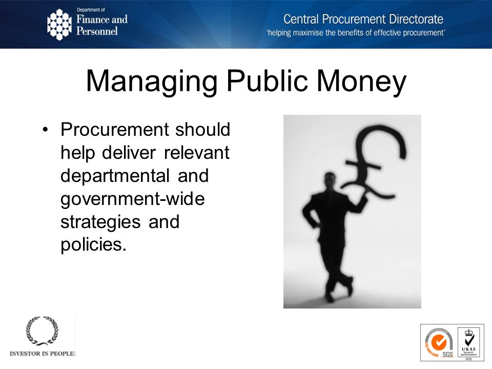 Managing Public Money Procurement should help deliver relevant departmental and government-wide strategies and policies.