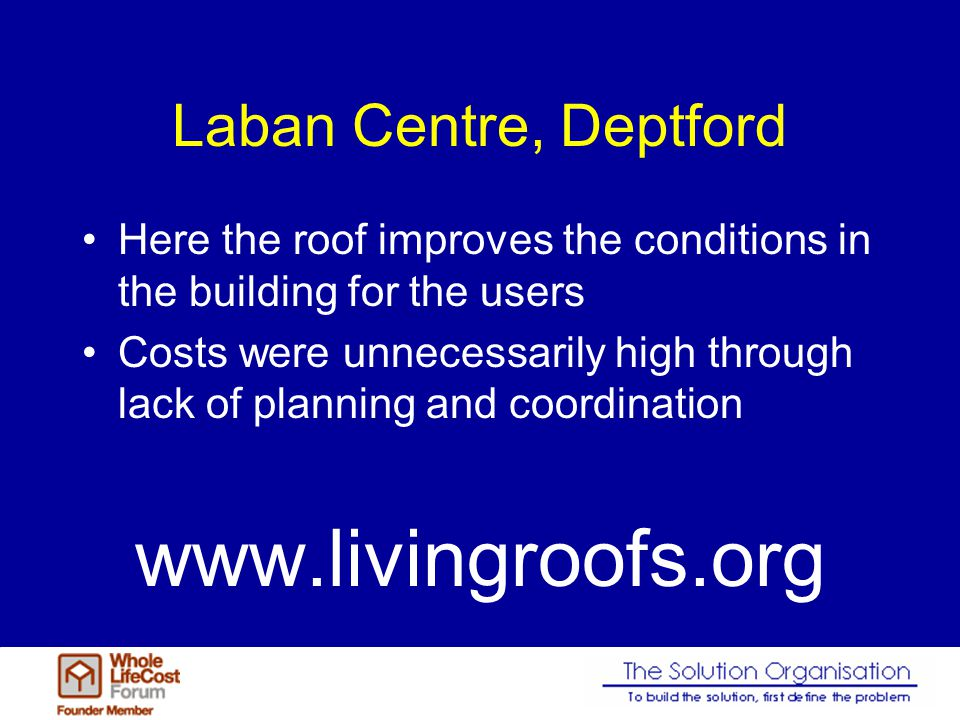Here the roof improves the conditions in the building for the users Costs were unnecessarily high through lack of planning and coordination www.livingroofs.org
