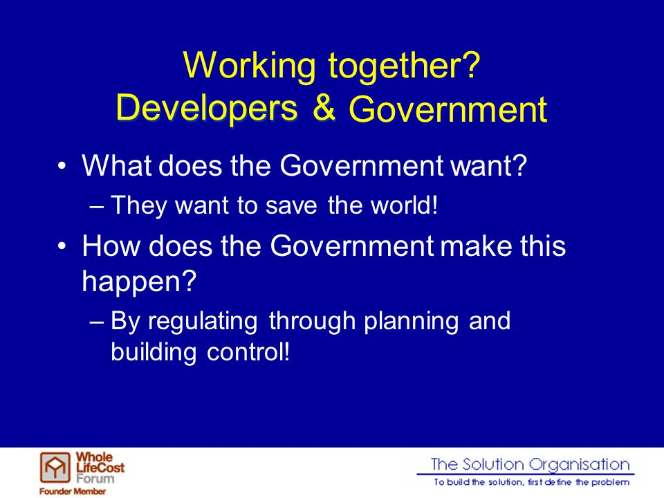 Working together. Developers & Government What does the Government want.