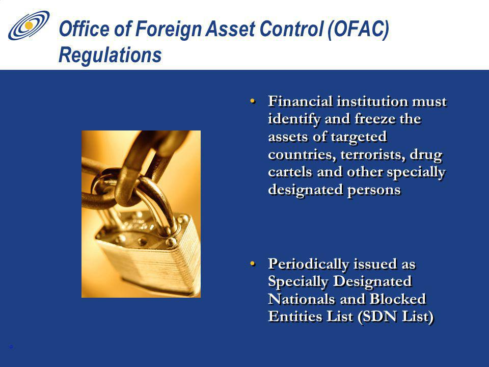 6 Office of Foreign Asset Control (OFAC) Regulations Financial institution must identify and freeze the assets of targeted countries, terrorists, drug cartels and other specially designated persons Periodically issued as Specially Designated Nationals and Blocked Entities List (SDN List)