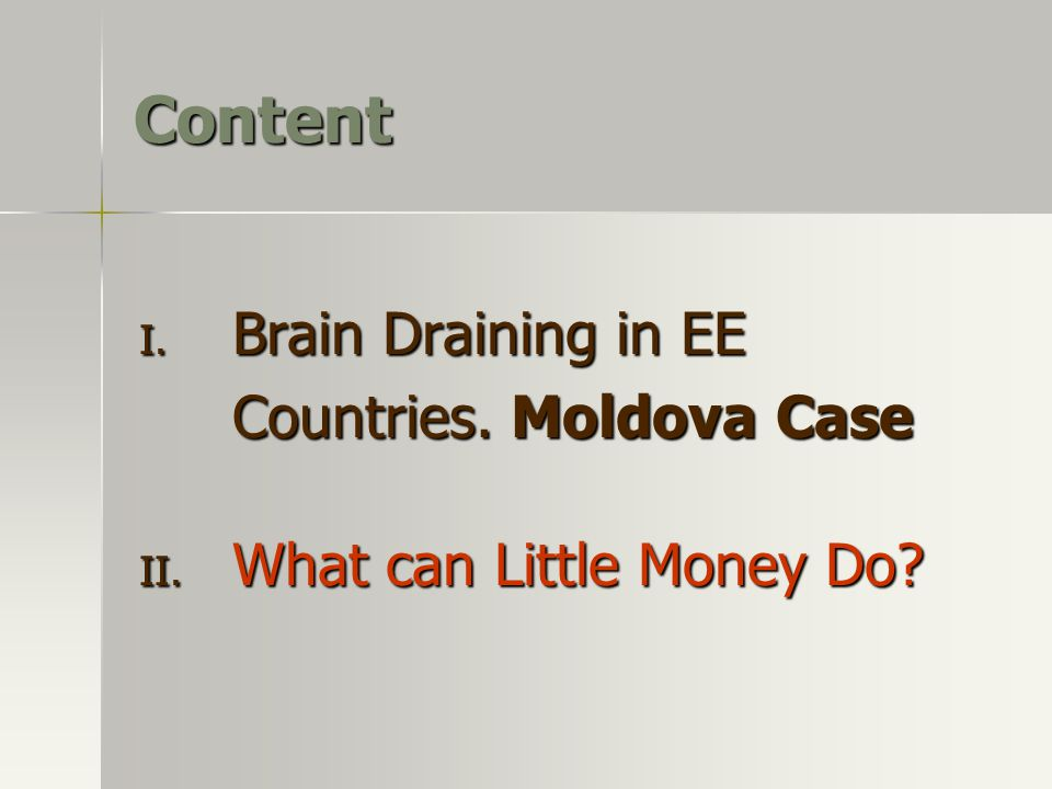 Content I. Brain Draining in EE Countries. Moldova Case II. What can Little Money Do?