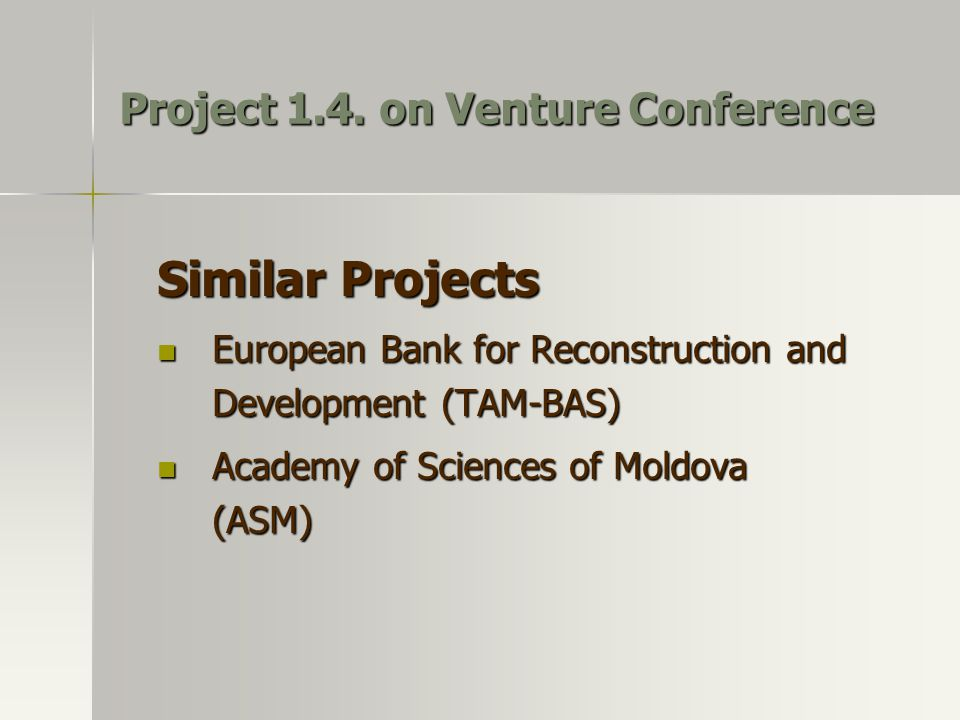 Similar Projects European Bank for Reconstruction and Development (TAM-BAS) European Bank for Reconstruction and Development (TAM-BAS) Academy of Sciences of Moldova (ASM) Academy of Sciences of Moldova (ASM) Project 1.4.