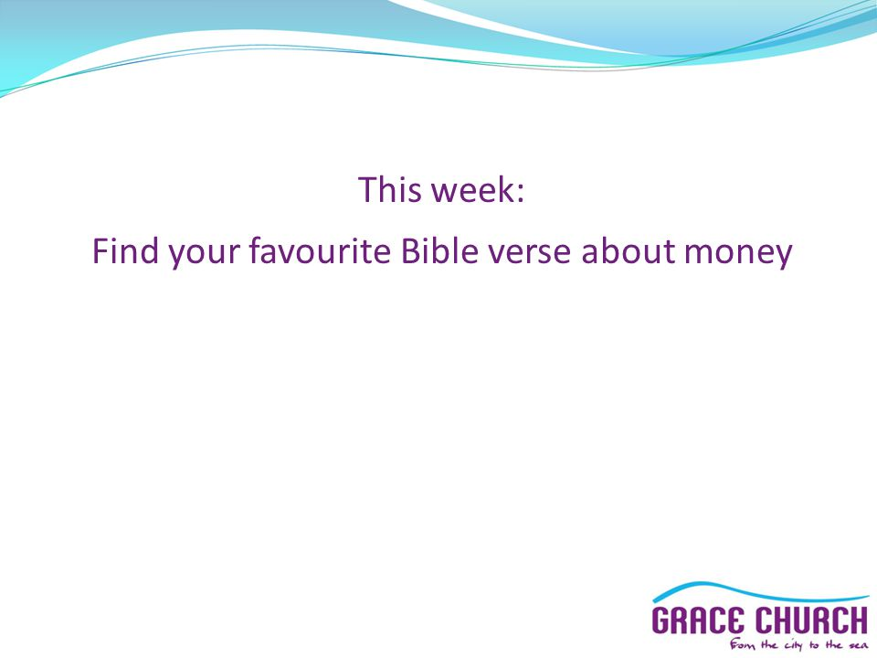 This week: Find your favourite Bible verse about money