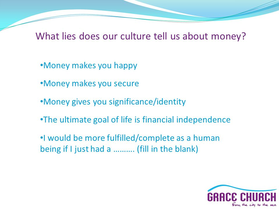 What lies does our culture tell us about money.