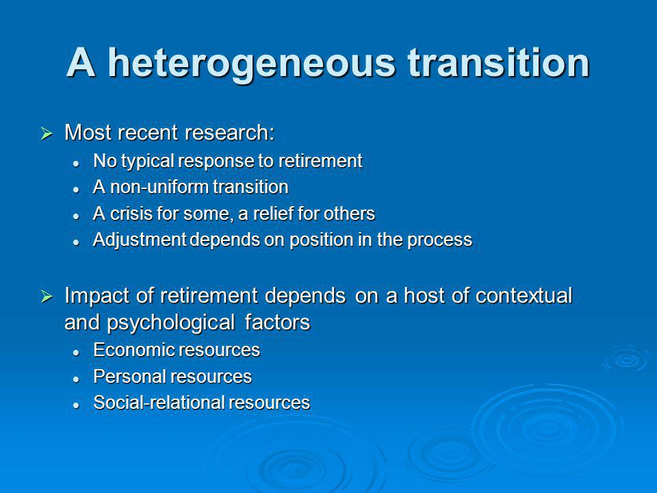 A heterogeneous transition Most recent research: Most recent research: No typical response to retirement No typical response to retirement A non-unifo