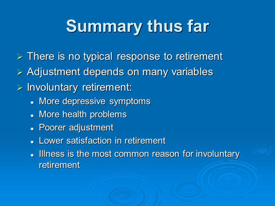 Summary thus far There is no typical response to retirement There is no typical response to retirement Adjustment depends on many variables Adjustment