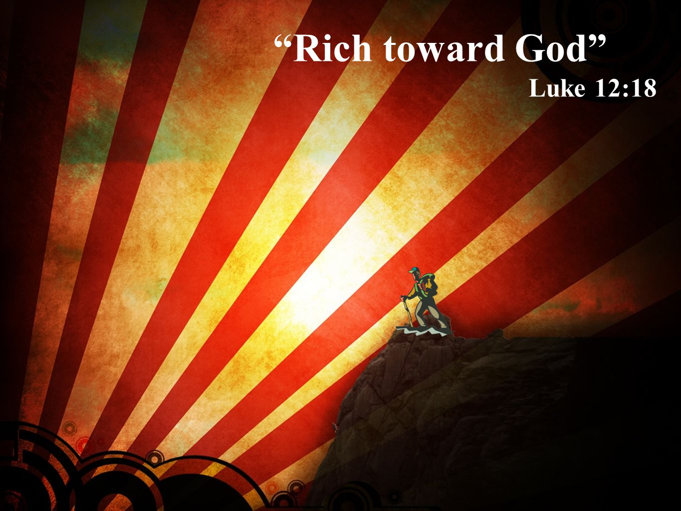Rich toward God Luke 12:18