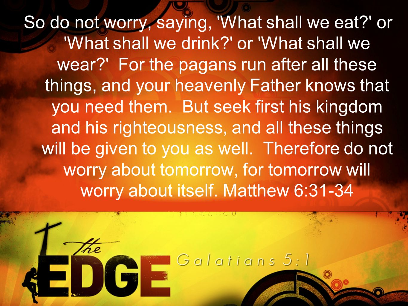 So do not worry, saying, What shall we eat or What shall we drink or What shall we wear For the pagans run after all these things, and your heavenly Father knows that you need them.