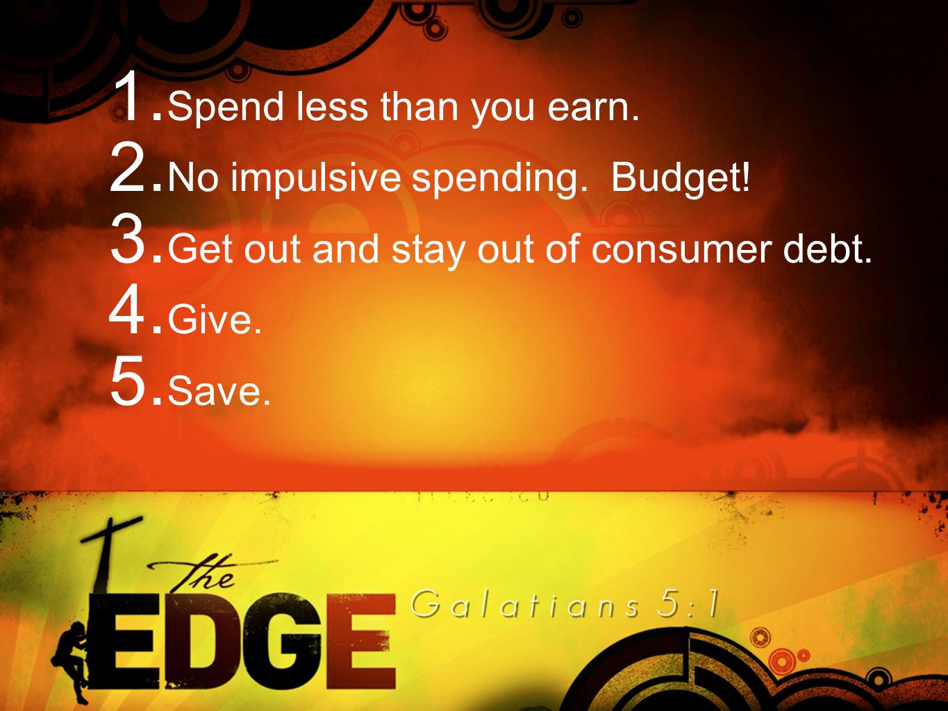 1. Spend less than you earn. 2. No impulsive spending.